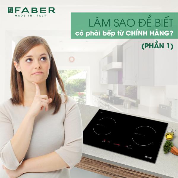Nhận biết bếp từ chính hãng Faber